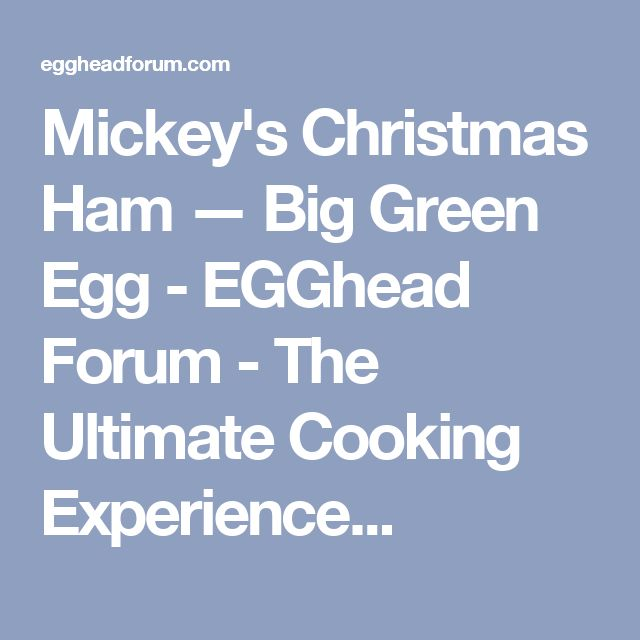 Mickey's Christmas Ham — Big Green Egg - EGGhead Forum - The Ultimate Cooking Experience...