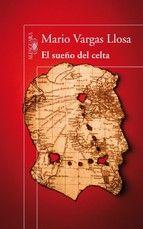 El sueño del celta. Mario Vargas Llosa: La aventura que narra esta novela empieza en el Congo en 1903 y termina en una cárcel de Londres, una mañana de 1916. Aquí se cuenta la peripecia vital de un hombre de leyenda: el irlandés Roger Casement.