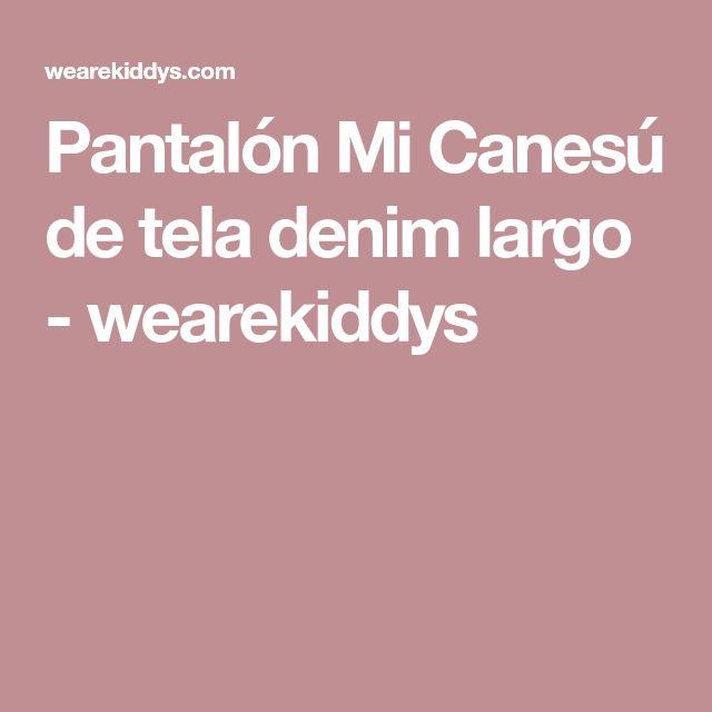 Pantalón Mi Canesú de tela denim largo - wearekiddys