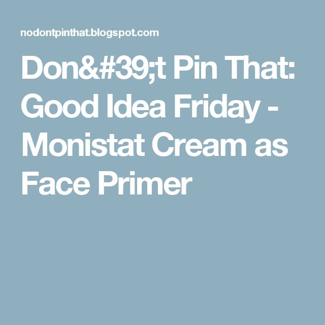 Don't Pin That: Good Idea Friday - Monistat Cream as Face Primer