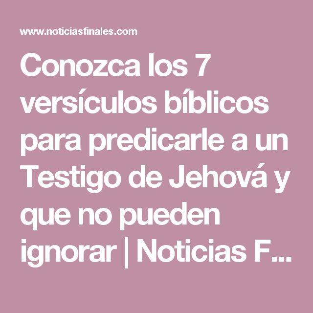Conozca los 7 versículos bíblicos para predicarle a un Testigo de Jehová y que no pueden ignorar | Noticias Finales