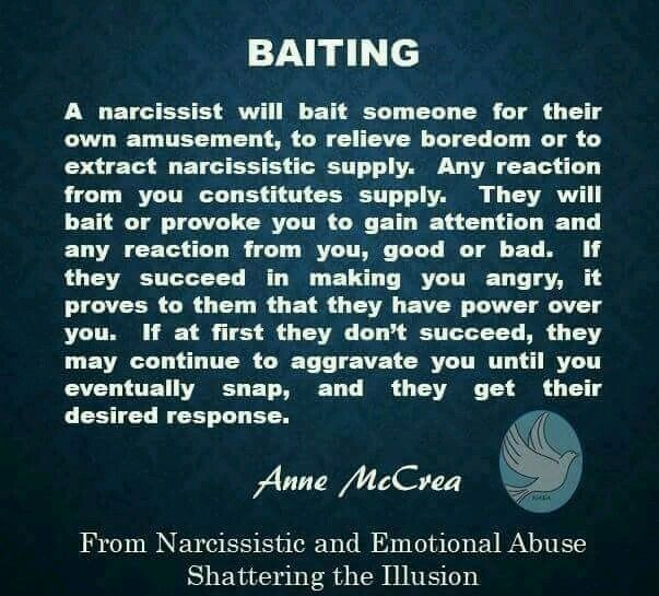 Narcissists - Baiting  Never understood why they need to do this and
