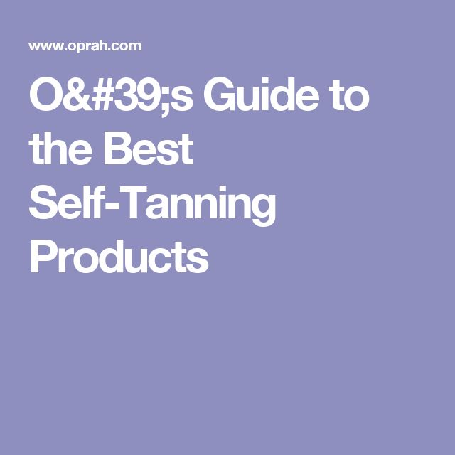 O's Guide to the Best Self-Tanning Products