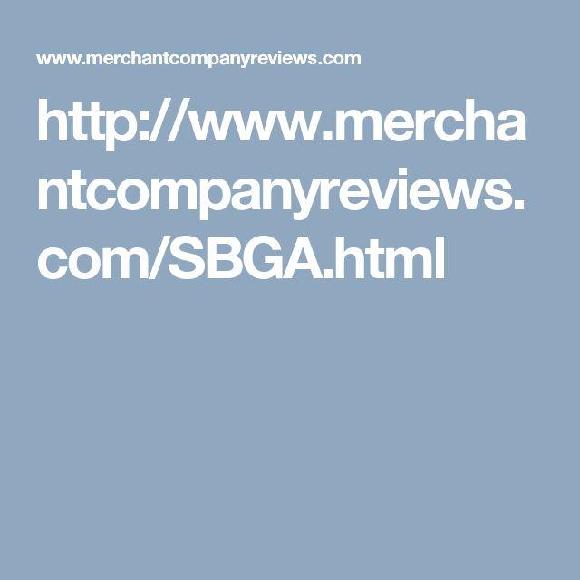 http://www.merchantcompanyreviews.com/SBGA.html