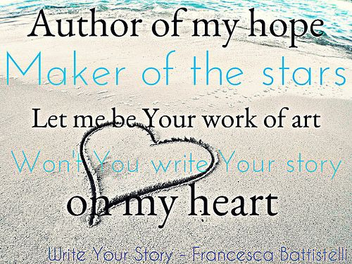 write your story francesca battistelli - I LOVE this song! Jesus write your story on my heart!