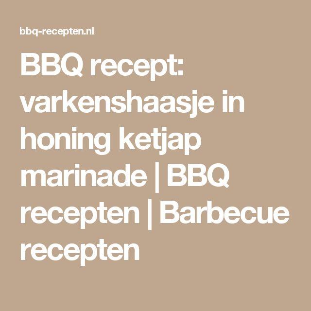 BBQ recept: varkenshaasje in honing ketjap marinade   BBQ recepten   Barbecue recepten