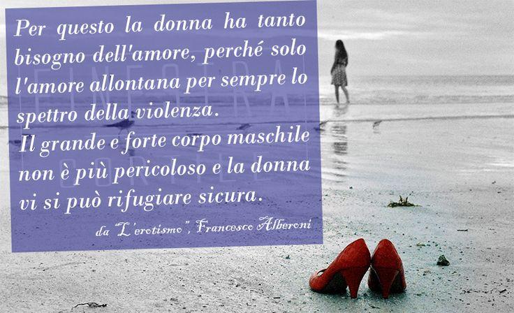 #25nov #noallaviolenzasulledonne #questononèamore Per questo la donna ha tanto bisogno dell'#amore, perché solo l'amore allontana per sempre lo spettro della #violenza. Il grande e forte corpo maschile non è più pericoloso e la donna vi si può rifugiare sicura. (da L'erotismo, Francesco Alberoni) www.finestracortile.it