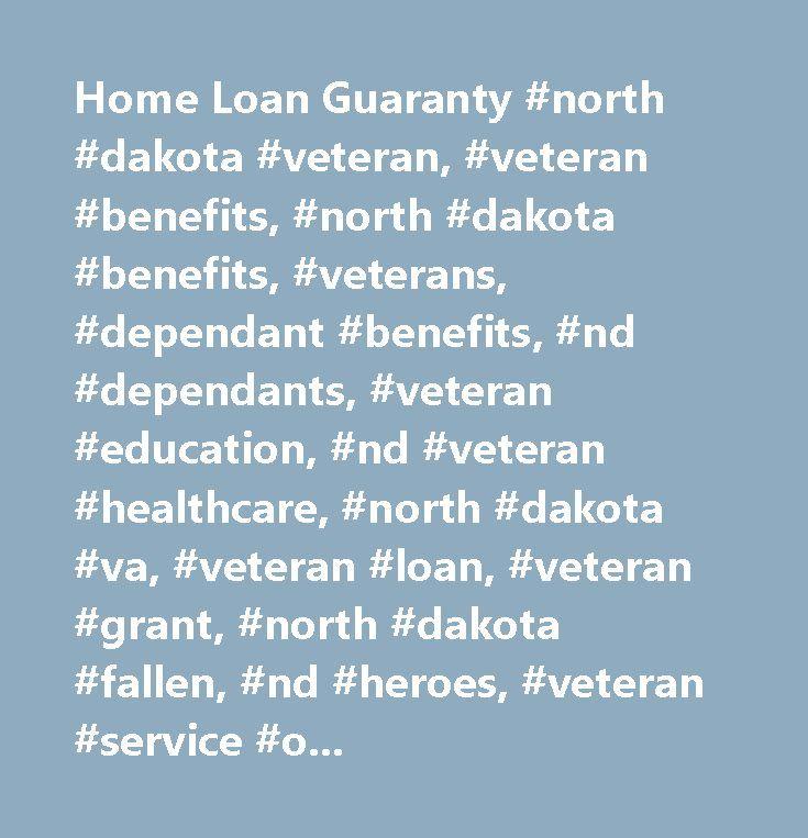 Home Loan Guaranty #north #dakota #veteran, #veteran #benefits, #north #dakota #benefits, #veterans, #dependant #benefits, #nd #dependants, #veteran #education, #nd #veteran #healthcare, #north #dakota #va, #veteran #loan, #veteran #grant, #north #dakota #fallen, #nd #heroes, #veteran #service #officer…