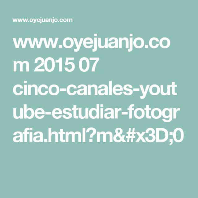 www.oyejuanjo.com 2015 07 cinco-canales-youtube-estudiar-fotografia.html?m=0