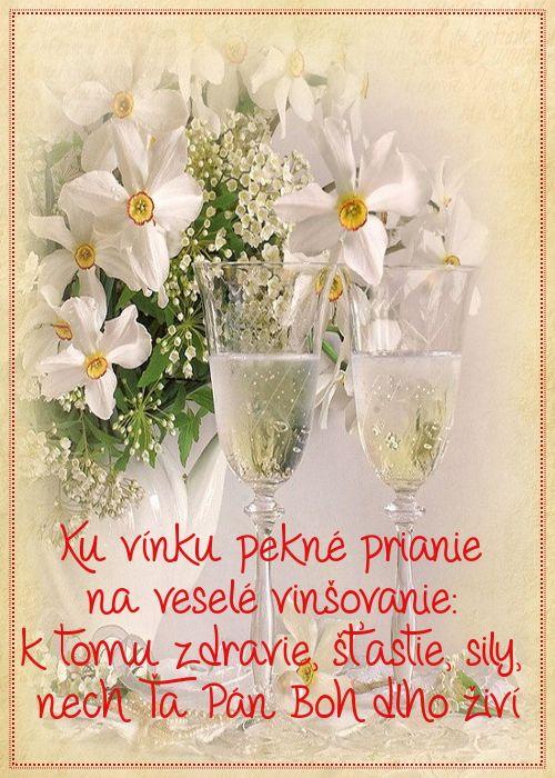 Ku vínku pekné prianie na veselé vinšovanie: k tomu zdravie, šťastie, sily, nech Ťa Pán Boh dlho živí