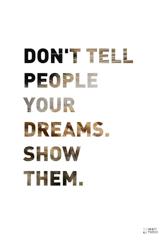 best dream job inspiration quotes passion images on don t tell people your dreams show them inkbook on