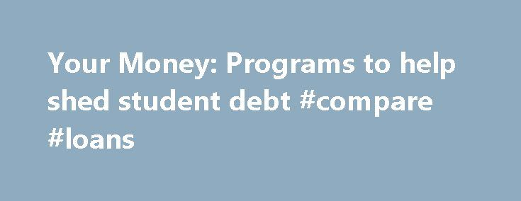 Your Money: Programs to help shed student debt #compare #loans http://loan-credit.remmont.com/your-money-programs-to-help-shed-student-debt-compare-loans/  #help with student loan debt # Your Money: Programs to help shed student debt Story Highlights Higher-education funding is down which can lead to higher tuition costs If you work in a public service job, you may qualify for a loan forgiveness program Eligibility requirements differ among the programs Corey Nelson, 27, graduated from…