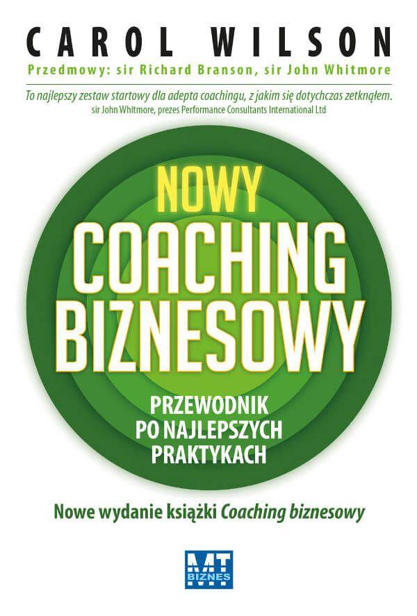 """Nowy coaching biznesowy. Przewodnik po najlepszych praktykach / Carol Wilson  Książka """"Nowy coaching biznesowy. Przewodnik po najlepszych praktykach"""" to kompleksowy przewodnik po podstawach coachingu, zawierający przegląd podstawowych zasad i narzędzi, a także liczne analizy przypadków umożliwiające pogłębianie wiedzy."""