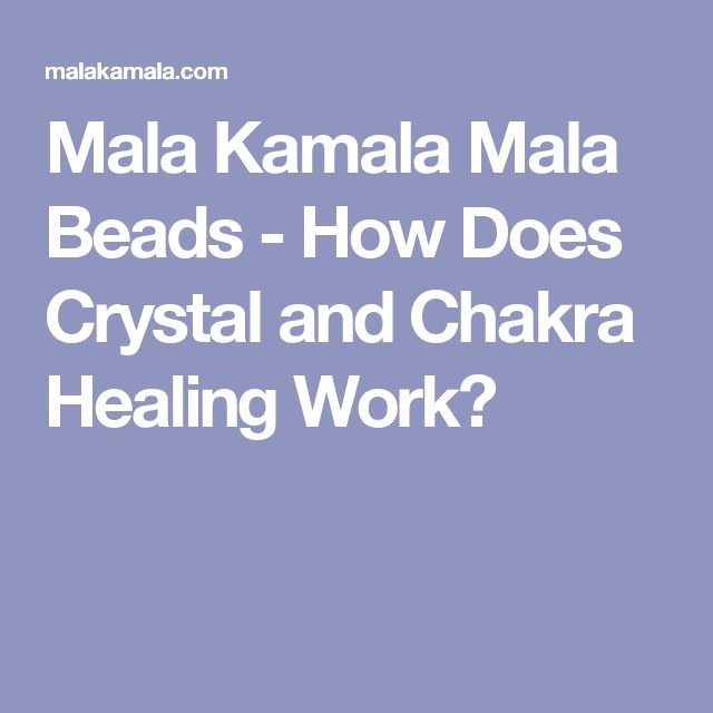 Mala Kamala Mala Beads - How Does Crystal and Chakra Healing Work?