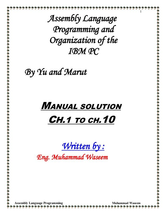 1 Assembly Language Programming and Organization of the IBM PC By Yu and Marut MANUAL SOLUTION CH.1 TO CH.10 Written by : ...