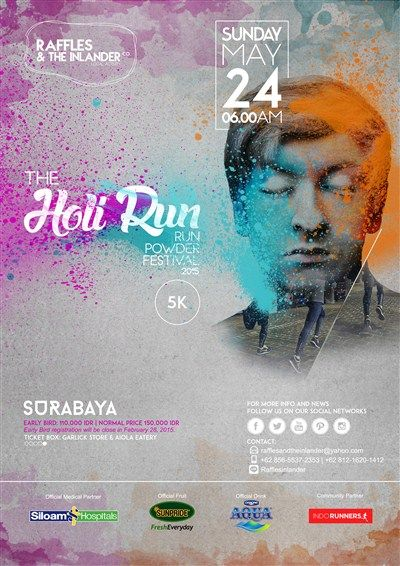 "Raffle & The Inlander Co Present : The Holi Run 2015 ""Run Powder Festival 2015 (5K)"" Minggu, 24 Mei 2015 Biaya Pendaftaran : - Early Bird : IDR 100.000 (Until 28 February 2015) - Normal Price : IDR 150.000 http://eventsurabaya.net/the-holi-run-2015/"