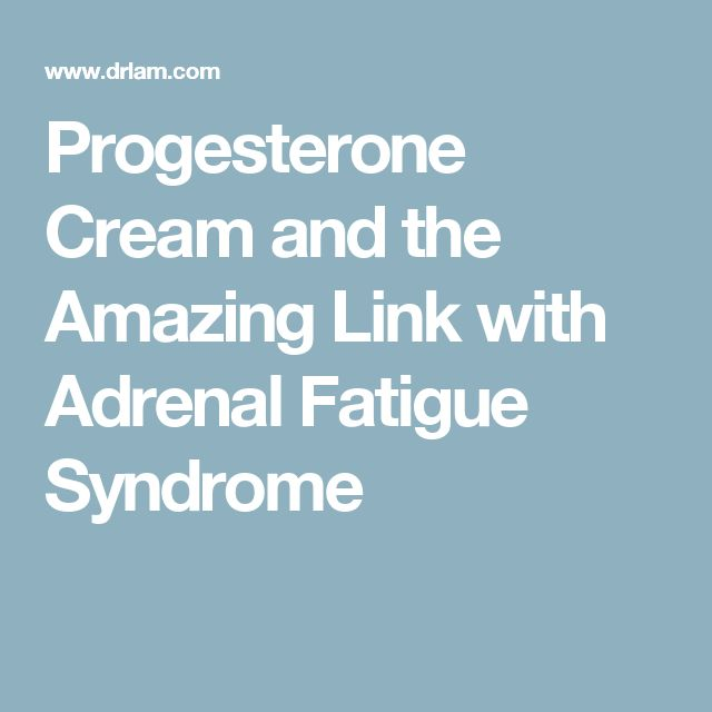 Progesterone Cream and the Amazing Link with Adrenal Fatigue Syndrome