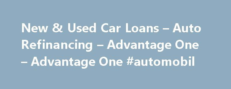 New & Used Car Loans – Auto Refinancing – Advantage One – Advantage One #automobil http://canada.remmont.com/new-used-car-loans-auto-refinancing-advantage-one-advantage-one-automobil/  #auto loan refinance rates # Vehicle Loans Auto Loans When you are looking to finance your next new or used car, Advantage One is here to help! With low rates, flexible payment terms and great service, we are your best source for auto loan financing. Apply online or through our 24/7 Loan Hotline at…