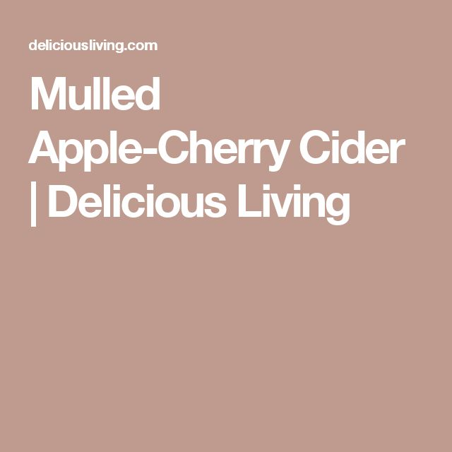 Mulled Apple-Cherry Cider | Delicious Living