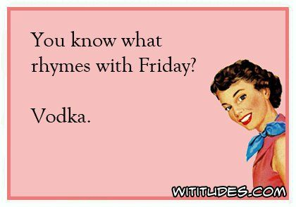 you-know-what-rhymes-with-friday-vodka-ecard