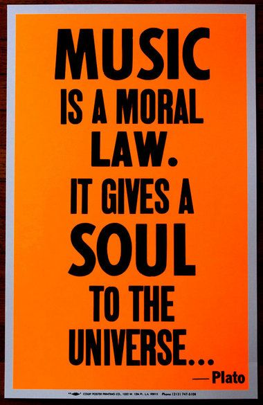 Music is moral law - It gives soul to the universe. - Plato So true- nothing like jazz and soul music
