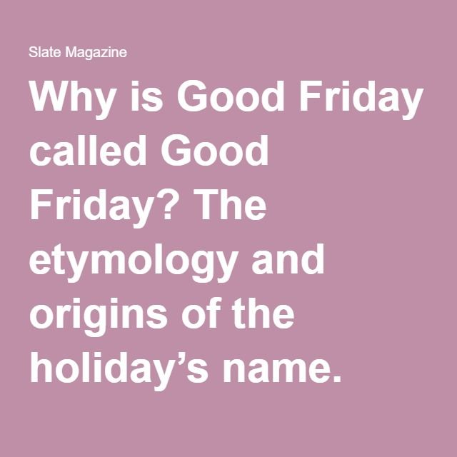 Why is Good Friday called Good Friday? The etymology and origins of the holiday's name.
