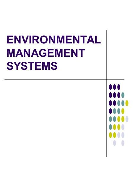 ENVIRONMENTAL MANAGEMENT SYSTEMS. ENVIRONMENTAL ISSUES Global Warming Climate Change Ozone Layer Resource Depletion Population Growth Waste Disposal Effects.>