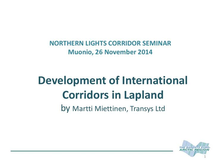 #NLC3 Northern Lights Corridor Seminar Presentation by Martti Miettinen Secretary of Beata, Olos Muonio, Finland 26.11.2014 by Katri Rantakokko via slideshare