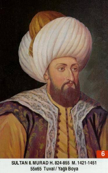 Murat II. - Babasi Çelebi Sultan Mehmet Annesi . Emine Hatun Dogumu : 1402 Vefati .3 subat 1451 Saltanati : 1421 - 1451 (30) sene
