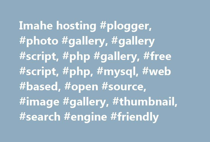Imahe hosting #plogger, #photo #gallery, #gallery #script, #php #gallery, #free #script, #php, #mysql, #web #based, #open #source, #image #gallery, #thumbnail, #search #engine #friendly http://swaziland.remmont.com/imahe-hosting-plogger-photo-gallery-gallery-script-php-gallery-free-script-php-mysql-web-based-open-source-image-gallery-thumbnail-search-engine-friendly/  # A Simple Gallery for Your Website Plogger is the next generation in open-source photo gallery systems. A web application…