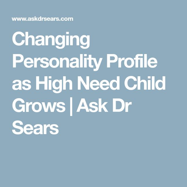 Changing Personality Profile as High Need Child Grows | Ask Dr Sears