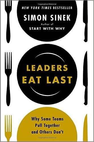 Leaders Eat Last: Why Some Teams Pull Together and Others Don't: Simon Sinek: 9781591845324: Amazon.com: Books
