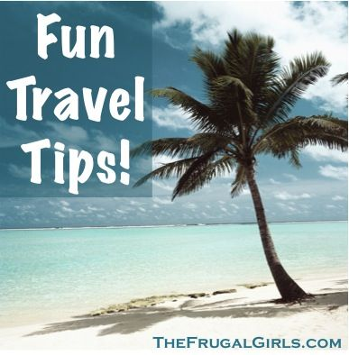 Fun Travel Tips for your Favorite Destinations!The Frugal Girls