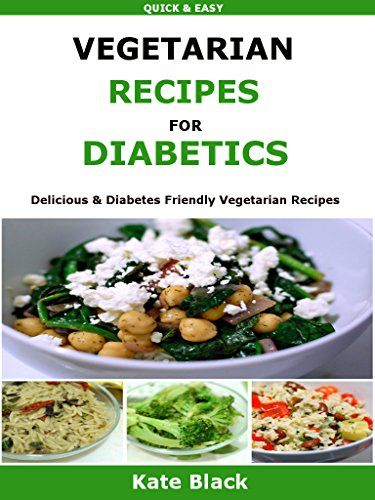 Vegetarian Recipes For Diabetics: Delicious & Diabetes Friendly Vegetarian Recipes by Kate Black http://www.amazon.co.uk/dp/B01APYF82K/ref=cm_sw_r_pi_dp_NeHOwb1FFM2YW