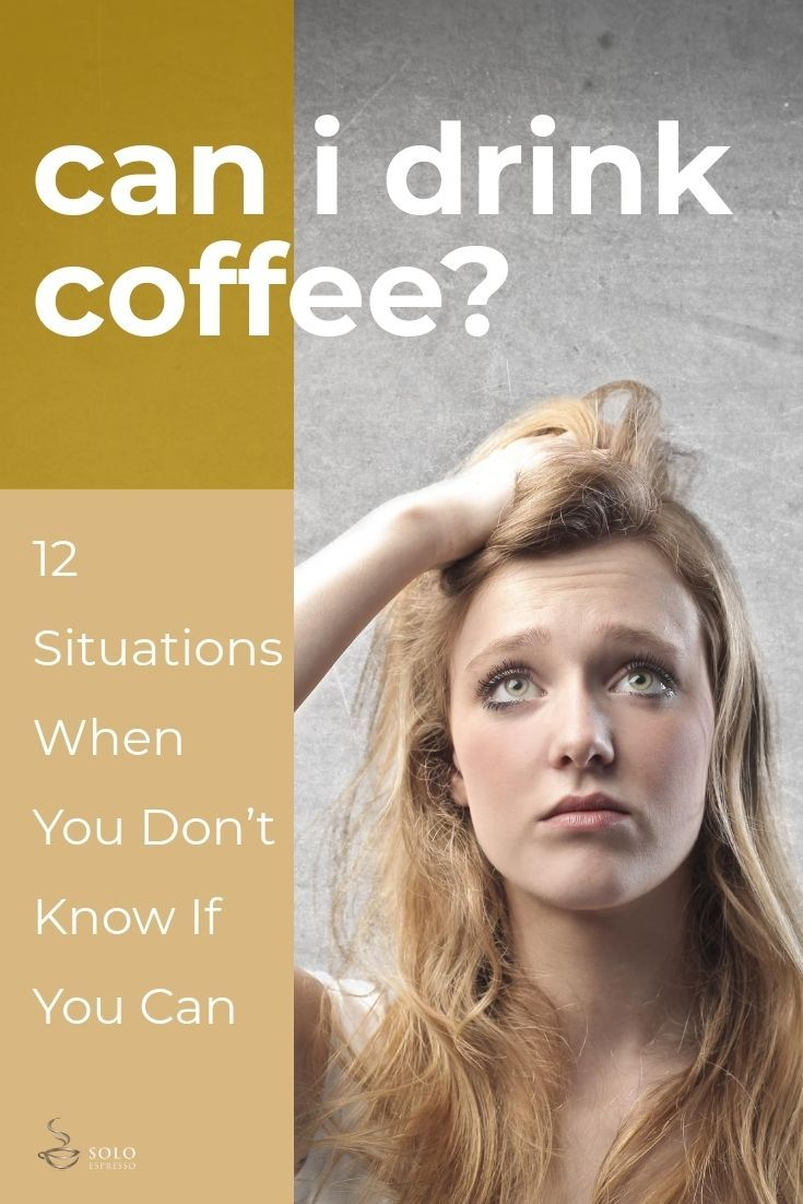 Can I Drink Coffee 12 Situations When You Don T Know If You Can I Drink Coffee Coffee Drinks Coffee While Breastfeeding
