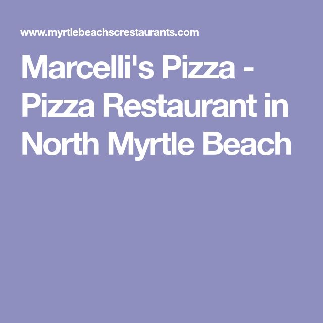 Marcelli's Pizza - Pizza Restaurant in North Myrtle Beach