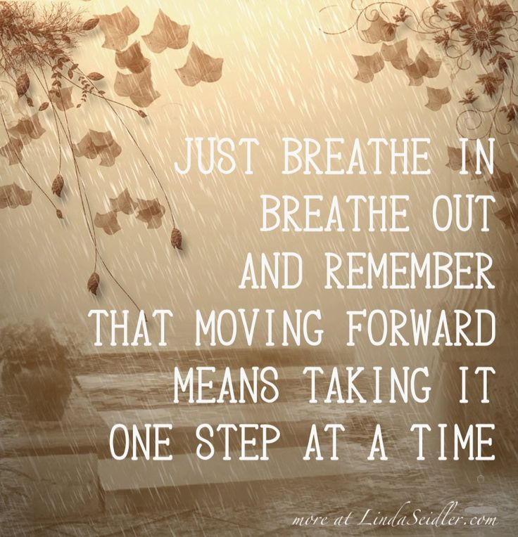 Just breathe in, breathe out and remember that moving forward means taking it one step at a time | more at LindaSeidler.com #quote
