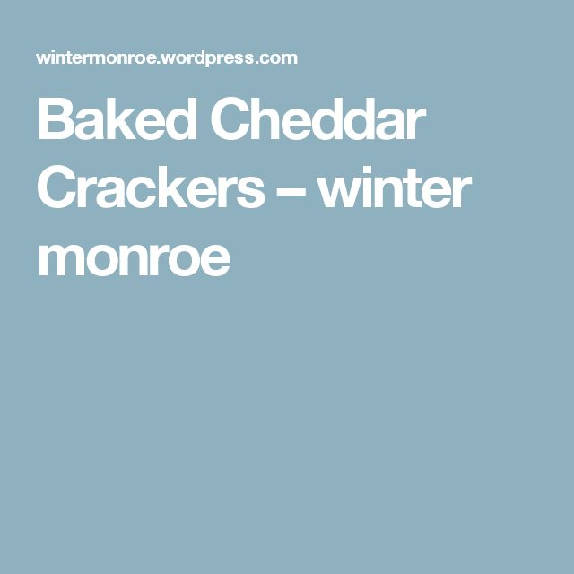 Baked Cheddar Crackers – winter monroe