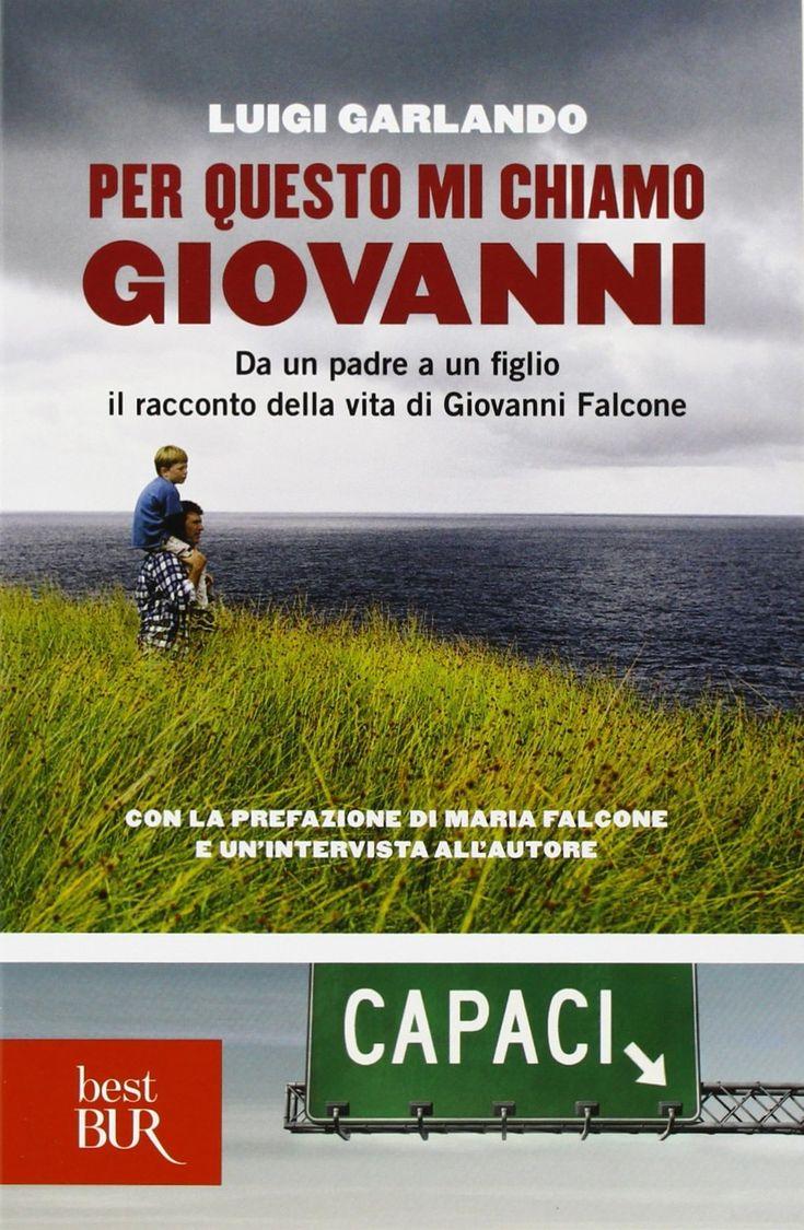 """Leggiamo insieme L. Garlando """"Per questo mi chiamo Giovanni"""" Da un padre a un figlio il racconto della vita di G. Falcone Par..."""