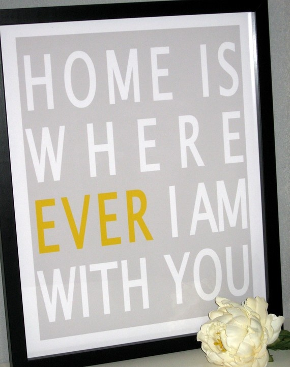 home is where ever I'm with you.