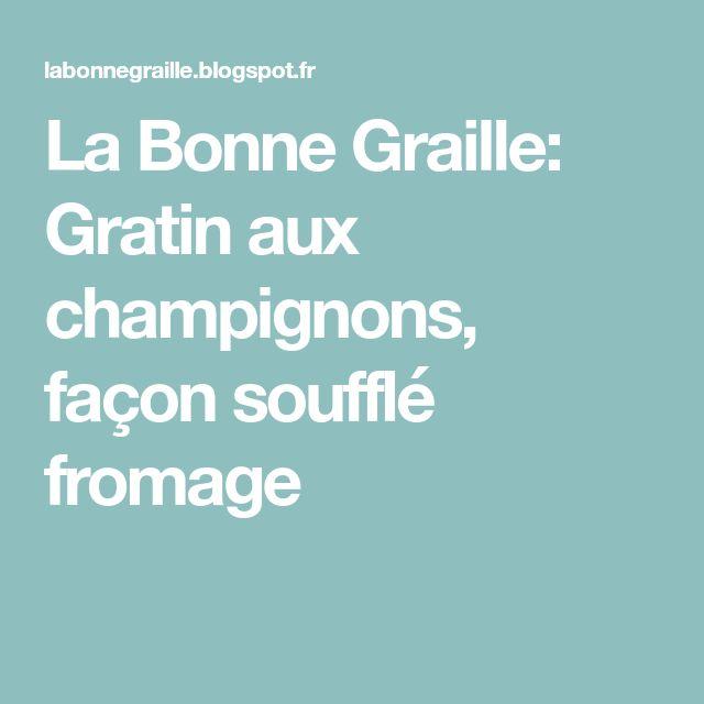 La Bonne Graille: Gratin aux champignons, façon soufflé fromage