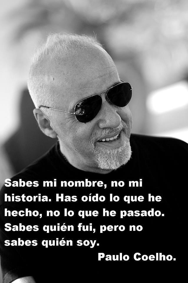 SABES MI NOMBRE, NO  MI HISTORIA, HAS OIDO LO QUE HE HECHO, NO LO QUE HE PASADO.  s