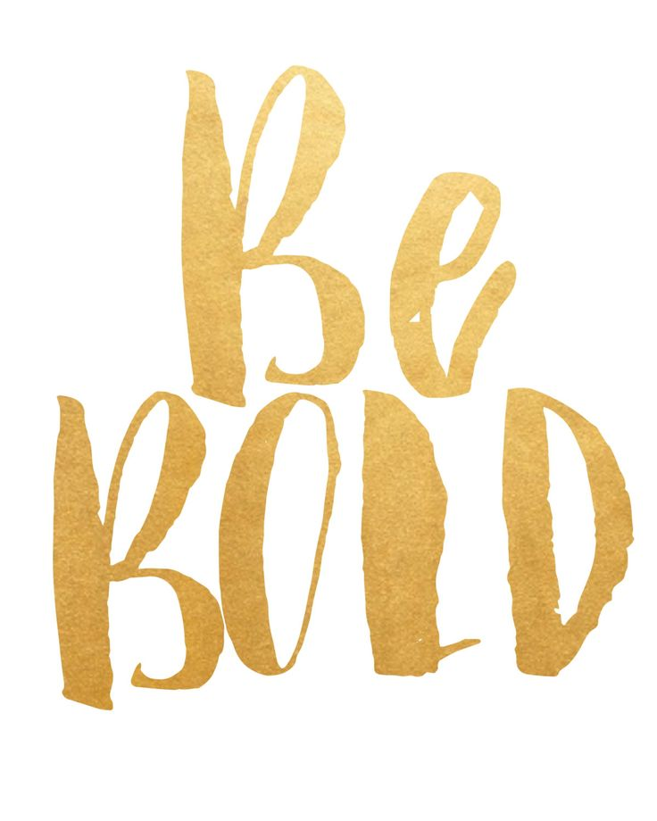 Be bold.                                                                                                                                                                                 More