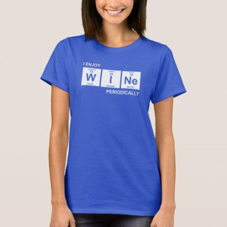 I Enjoy Wine Periodically T-Shirt - tap to personalize and get yours