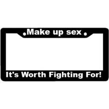 Make up sex, it's worth fighting for License Plate Frame