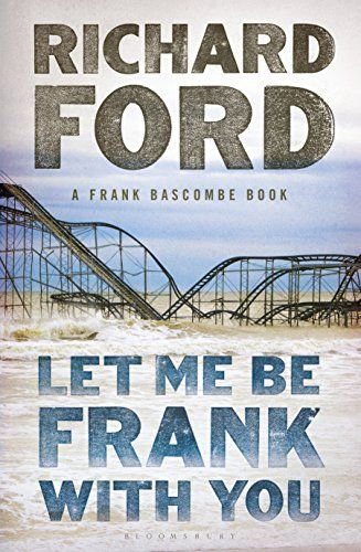 Let Me Be Frank With You: A Frank Bascombe Book: Richard Ford