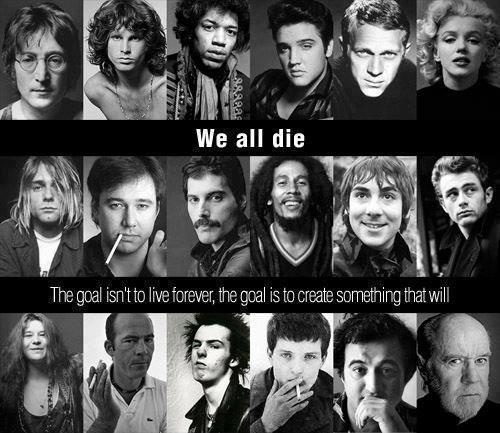 We all die. The goal isn't to live forever. The goal is to create something that will.