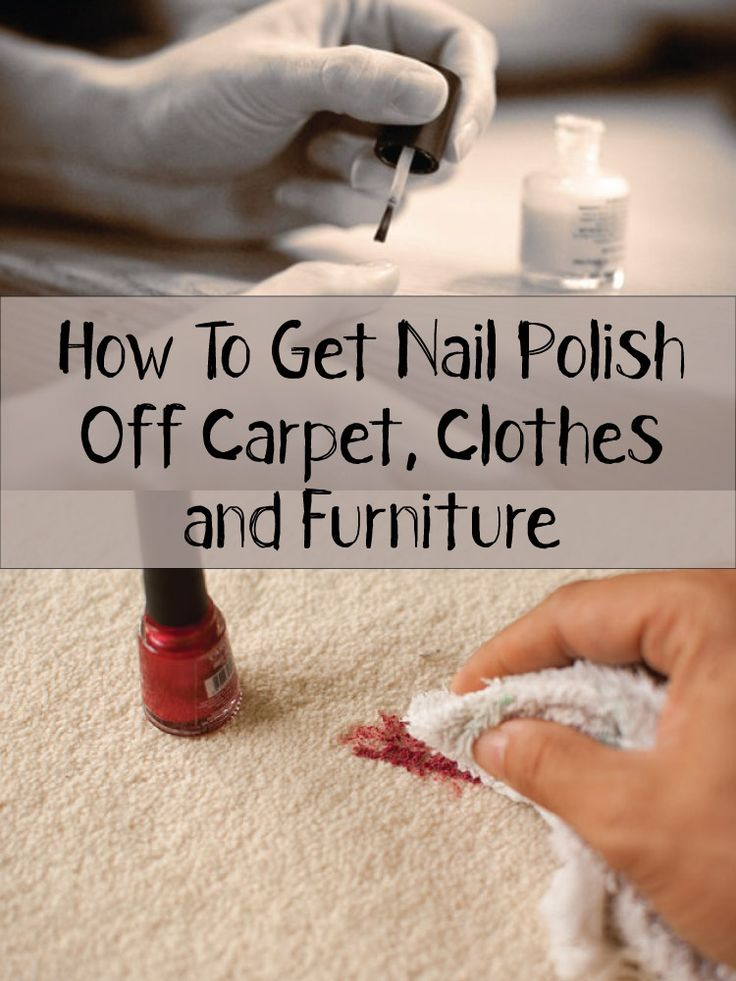 How To Get Nail Polish Off Carpet Clothes And Furniture