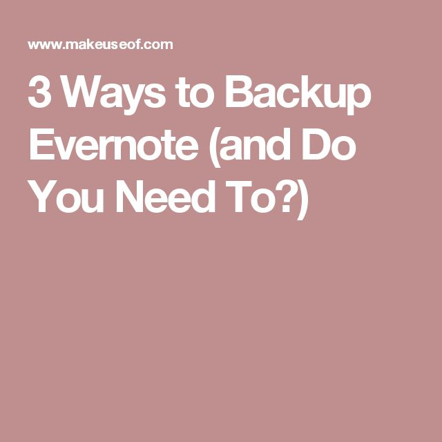 3 Ways to Backup Evernote (and Do You Need To?)