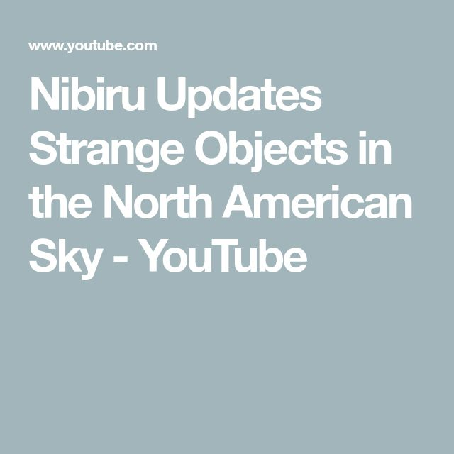 Nibiru Updates Strange Objects in the North American Sky - YouTube